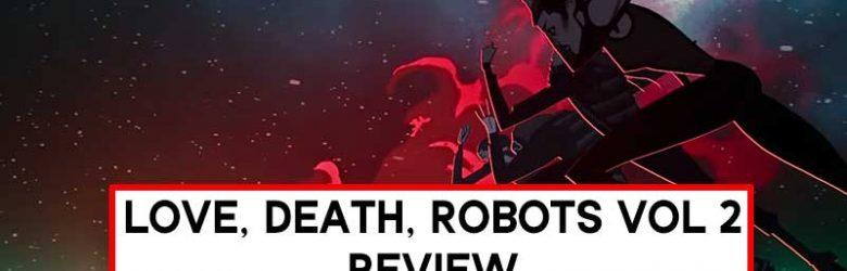 Love, Death & Robots Season 2 Review